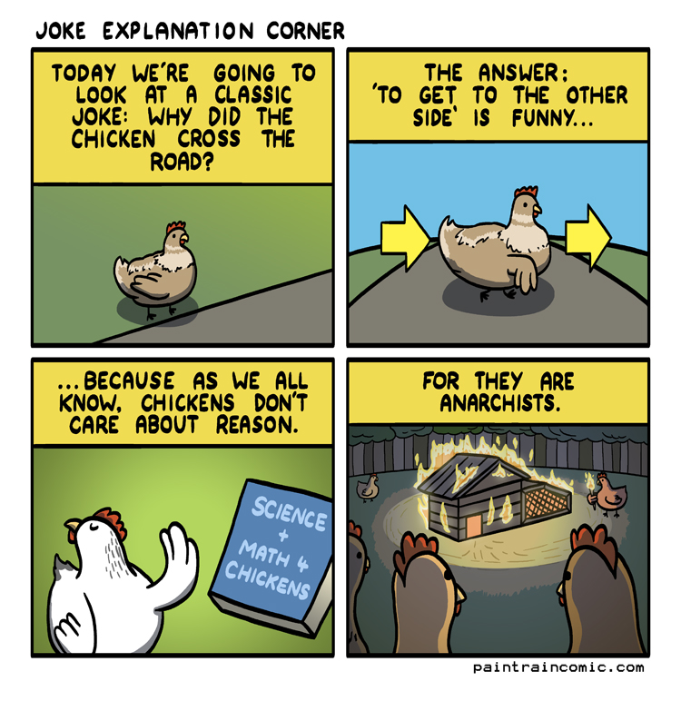 The joke was first written when a farmer observed his chickens performing a ritual in an attempt to bind a demon's soul to an unhatched egg and bring about a new and terrible age for the world.